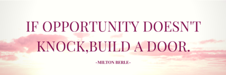 If opportunity doesn't knock,build a